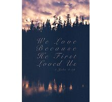 We Loved Because He First Loved Us Photographic Print