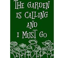 The Garden Is Calling And I Must Go T Shirt Photographic Print