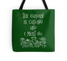 The Garden Is Calling And I Must Go T Shirt Tote Bag
