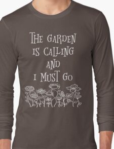 The Garden Is Calling And I Must Go T Shirt Long Sleeve T-Shirt