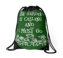 The Garden Is Calling And I Must Go T Shirt Drawstring Bag