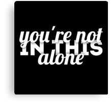You're Not in This Alone (Black) Canvas Print
