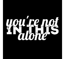 You're Not in This Alone (Black) Photographic Print