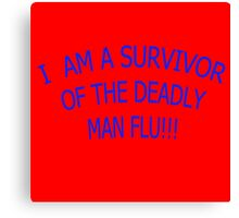 I AM A SURVIVOR OF THE DEADLY MAN FLU!!! Canvas Print