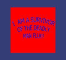 I AM A SURVIVOR OF THE DEADLY MAN FLU!!! Unisex T-Shirt