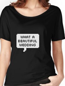 What a beautiful wedding Women's Relaxed Fit T-Shirt