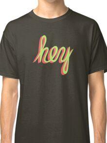 hey Classic T-Shirt