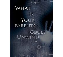 What if your parents could unwind you? Photographic Print