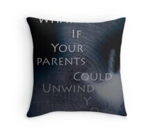 What if your parents could unwind you? Throw Pillow