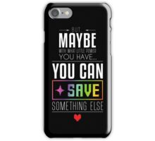Maybe you can SAVE something else iPhone Case/Skin