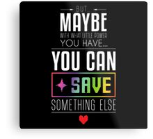 Maybe you can SAVE something else Metal Print