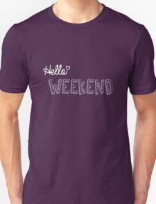 Hello weekend! Unisex T-Shirt