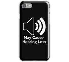 May cause hearing loss iPhone Case/Skin