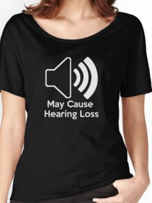 May cause hearing loss Women's Relaxed Fit T-Shirt