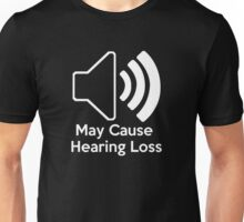 May cause hearing loss Unisex T-Shirt