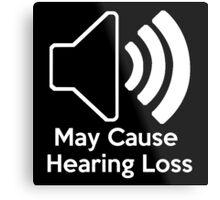 May cause hearing loss Metal Print