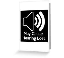 May cause hearing loss Greeting Card