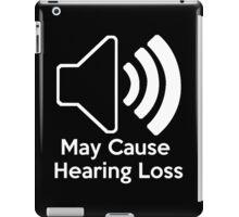 May cause hearing loss iPad Case/Skin