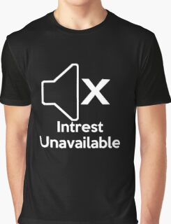 Intrest Unavalible  Graphic T-Shirt