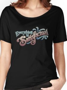 Everything Is Satisfactual Women's Relaxed Fit T-Shirt