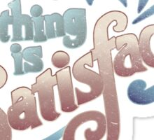 Everything Is Satisfactual Sticker