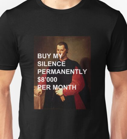 "Niccolò Machiavelli ""Buy My Silence Permanently"" Unisex T-Shirt"