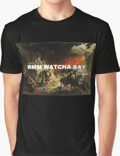"Pompeii ""Mmm Watcha Say"" Graphic T-Shirt"