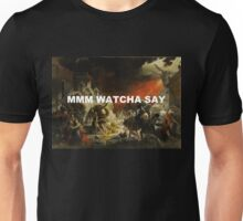 "Pompeii ""Mmm Watcha Say"" Unisex T-Shirt"
