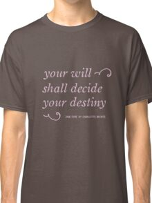 Your will shall decide your destiny Classic T-Shirt