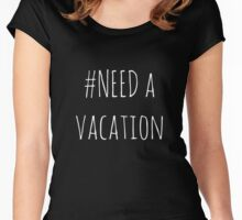 need a vacation Women's Fitted Scoop T-Shirt