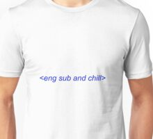 eng sub and chill Unisex T-Shirt