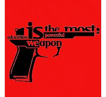EDUCATION IS THE MOST POWERFUL WEAPON Photographic Print