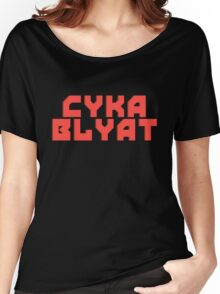 Cyka Blyat - Tee Print Women's Relaxed Fit T-Shirt