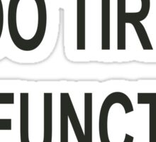 This is my too tired to function sweatshirt Sticker