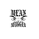 Mean Muggin by studiowun