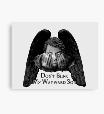 Don't Blink My Wayward Son Canvas Print