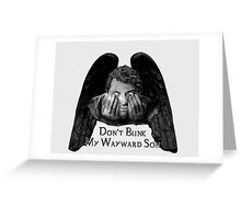 Don't Blink My Wayward Son Greeting Card