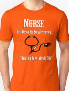 """NURSE First person you see after saying """" Hold my Beer..Watch this"""" T-Shirt"""