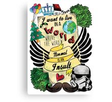 I Want to Live in a World Where the Word Normal is an Insult Canvas Print