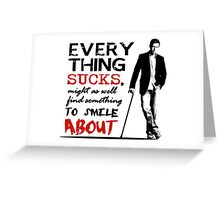 Dr House - Eveything sucks... Greeting Card