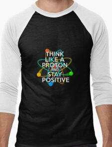 THINK LIKE A PROTON AND STAY POSITIVE Men's Baseball ¾ T-Shirt
