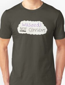 Wasted .... NOT consent Unisex T-Shirt