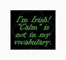 Im Irish Calm Is Not In My Vocabulary Unisex T-Shirt