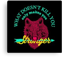 what doesn't kill you only makes you stronger Canvas Print