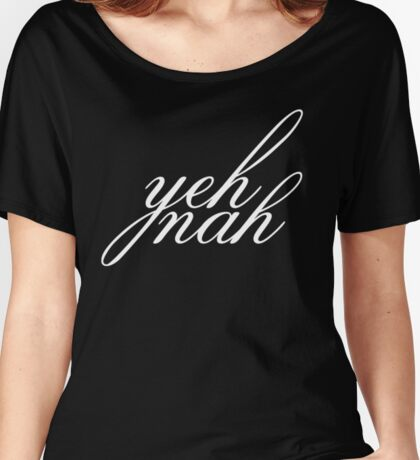 yeh nah mate Women's Relaxed Fit T-Shirt