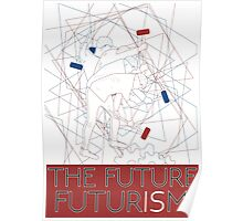 The Future Is Futurism Poster