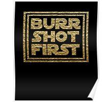 Burr Shot First - Gold Poster