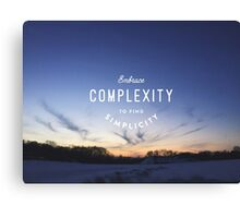 Embrace Complexity to Find Simplicity Canvas Print