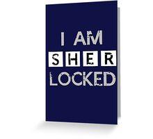 I AM SHER LOCKED Greeting Card