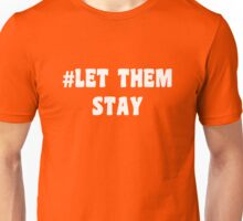 Let Them Stay Unisex T-Shirt
